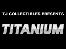 Titanium Plus 10K Presented By TJ Collectibles