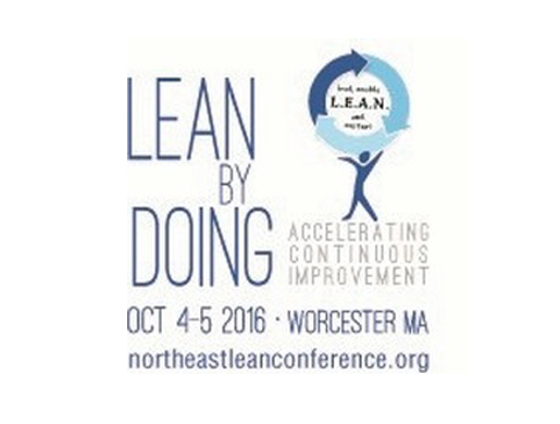 The 2016 Northeast L.E.A.N. Conference: Lean-By-Doing: Accelerating Continuous Improvement